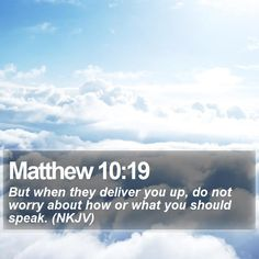 Matthew 10:19 But when they deliver you up, do not worry about how or what you should speak. (NKJV)  #Love #Thankful #Religion #Grace #TheWay #QuoteOfTheDay‬ http://www.bible-sms.com/