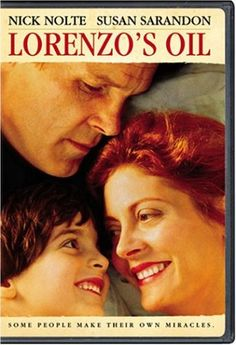 #Movies.  Lorenzo's Oil (1993) -Susan Sarandon and Nick Nolte give their most brilliant performances as parents trying to find a cure for their son's rare disease, adrenoleukodystrophy (ALD). Harrowing and heartbreaking.  Based on a true story.  A movie that will move you beyond words.