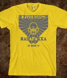 MADAFAKKA WATCH OUT!!!MADAFAKKA  IS HERE !!!- KARMASHIRTS - Skreened T-shirts, http://skreened.com/karmashirts/madafakka