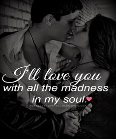 Love Quotes For Him & For Her :I'll love you with all the madness in my soul. Love My Wife Quotes, Love Marriage Quotes, Soulmate Love Quotes, Cute Love Quotes, Romantic Love Quotes, Love Yourself Quotes, Relationships Love, Relationship Quotes, Life Quotes