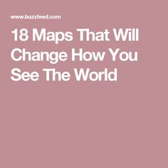 18 Maps That Will Change How You See The World