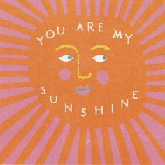 You are my sunshine, my only sunshine. This vibrant card should be given on any day of the year to show someone that they make you happy when skies are grey. Original illustration by Louise Lockhart. Cards are x Pretty Words, Cool Words, Happy Words, You Are My Sunshine, Wall Collage, Oeuvre D'art, Positive Vibes, Quotes Positive, Inspirational Quotes