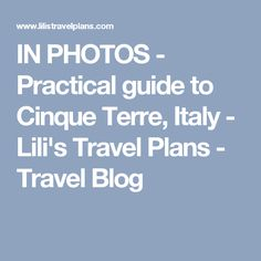 IN PHOTOS - Practical guide to Cinque Terre, Italy - Lili's Travel Plans - Travel Blog