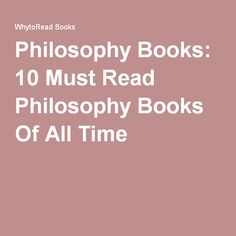 Philosophy Books: 10 Must Read Philosophy Books Of All Time