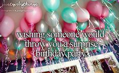 I want a suprise b-day once, but I like to plan my birthdays, so you can see that I have a problem. ;)