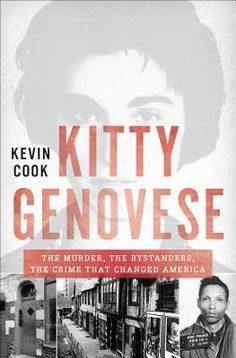 Kitty Genovese: The Murder, the Bystanders, the Crime That Changed America  by Kevin Cook