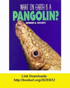 What on Earth Is A... - Pangolin (9781567110906) Edward R. Ricciuti , ISBN-10: 1567110908  , ISBN-13: 978-1567110906 ,  , tutorials , pdf , ebook , torrent , downloads , rapidshare , filesonic , hotfile , megaupload , fileserve