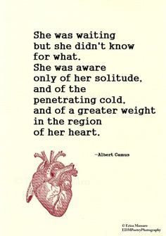 She Was Waiting Albert  Camus Quote greater weight in the region of her heart.