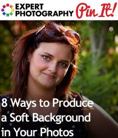 8 Ways to Produce a Soft Background in Your Photos