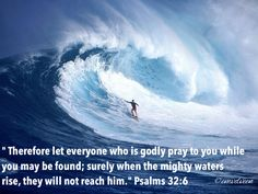 Ps32:6 Get close to the Lord