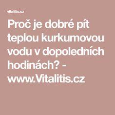 Proč je dobré pít teplou kurkumovou vodu v dopoledních hodinách? - www.Vitalitis.cz
