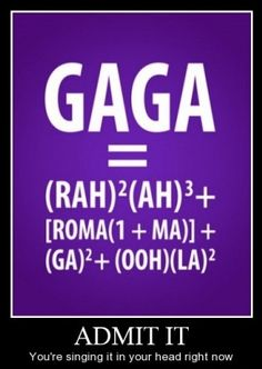 Not a Lady Gaga fan but I am I math nerd so I had to repin! :)