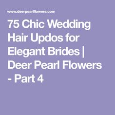 75 Chic Wedding Hair Updos for Elegant Brides | Deer Pearl Flowers - Part 4