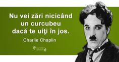 """""""Nu vei zări nicicând un curcubeu dacă te uiţi în jos. Charlie Chaplin, Eleanor Roosevelt, Benjamin Franklin, Jim Morrison, Spiritual Quotes, Spirituality, Memes, Death, Lifestyle"""