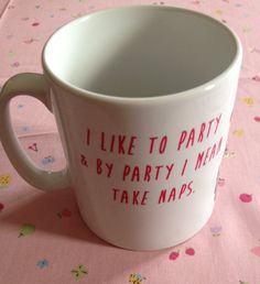 Lovely china tea or coffee mug printed with I like to party & by party I mean take naps design.