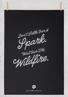 "#quotes #love #sparks ""Don't settle for a spark. Wait for the wildfire."" @Holly Hanshew Hanshew Elkins Richer"