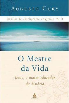 Baixar Livro O Mestre da Vida - Analise da Inteligencia de Cristo Vol 03 - Augusto Cury em PDF, ePub e Mobi ou ler online