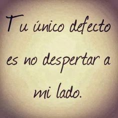 Tu Unico Defecto Frase Corta De Amor Your only flaw is not waking up next to me. Amor Quotes, Love Quotes, Funny Quotes, Inspirational Quotes, Love Phrases, Love Words, Frases Love, Tu Me Manques, Quotes En Espanol
