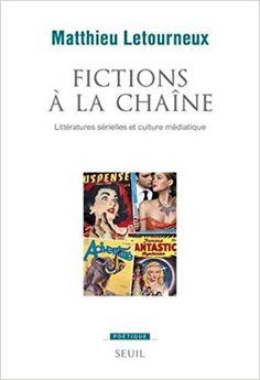 Fictions à la chaîne : littératures sérielles et culture médiatique / Matthieu Letourneux PublicaciónParis : Éditions du Seuil, [2017]
