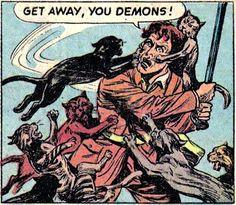 Get away, you demons!