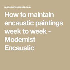 How to maintain encaustic paintings week to week - Modernist Encaustic