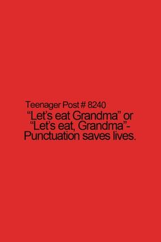thank god for punctuation....... luv ya grandma <3