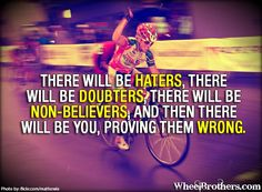 There will be haters, there will be doubters, there will be non-believers, and there there will be you, proving them wrong! #quote #motivation #inspiration