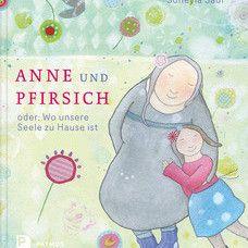 Buch* Anne und Pfirisich oder: Wo unsere Seele zu Hause ist. Frau Lottes Lieblingsbuch im Februar.
