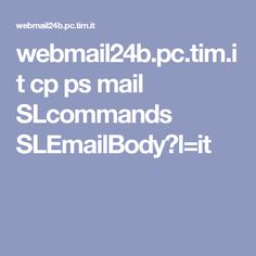webmail24b.pc.tim.it cp ps mail SLcommands SLEmailBody?l=it