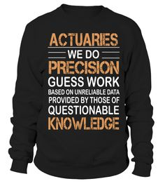 ACTUARIES  Actuary#tshirt#tee#gift#holiday#art#design#designer#tshirtformen#tshirtforwomen#besttshirt#funnytshirt#age#name#october#november#december#happy#grandparent#blackFriday#family#thanksgiving#birthday#image#photo#ideas#sweetshirt#bestfriend#nurse#winter#america#american#lovely#unisex#sexy#veteran#cooldesign#mug#mugs#awesome#holiday#season#cuteshirt