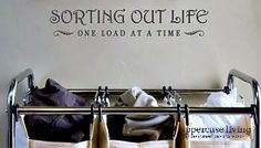 Sorting out life - one load at a time - great idea to upgrade the laundry room!