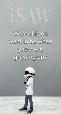 What did you want to be when you were growing up?