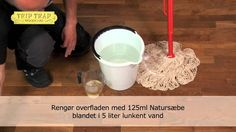 Sådan anvender du Trip Trap Natursæbe..... til sæbebehandling, rengøring og pleje af trægulve - undtagen lakerede gulve.