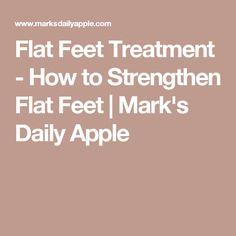 Flat Feet Treatment - How to Strengthen Flat Feet   Mark's Daily Apple