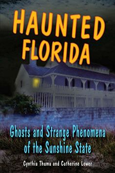 Haunted Journeys - 5 of the Most Haunted in Florida USA: Haunts of the Sunshine State!