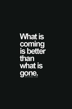 What coming is better | relationship advice | dating quotes | quotes | break up advice