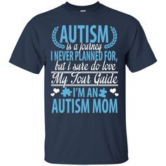 Autism Mom T-shirts Autism Is A Journey I Never Planned For But I Sure I Do Love My Tour Guide Shirts Hoodies Sweatshirts Autism Mom T-shirts Autism Is A Journe