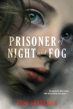 Prisoner of Night and Fog (Prisoner of Night and Fog, #1) -  This is a harrowing and evocative story about an ordinary girl faced with the extraordinary decision to give up everything she's ever believed . . . and to trust her own heart instead.