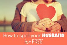 Valentine's Day is right around the corner! Here are some free ideas on how you can show your husband you love him without spending a dime!