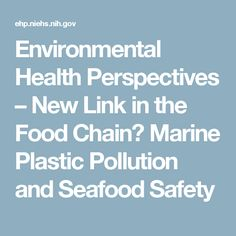 Environmental Health Perspectives   –  New Link in the Food Chain? Marine Plastic Pollution and Seafood Safety