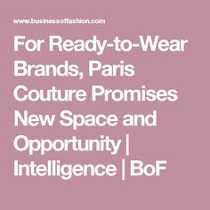 For Ready-to-Wear Brands, Paris Couture Promises New Space and Opportunity | Intelligence | BoF