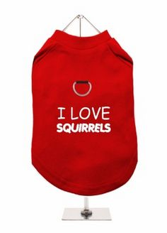 """""""I love Squirrels"""" Harness-Lined Dog T-shirt"""