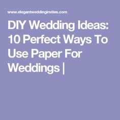 DIY Wedding Ideas: 10 Perfect Ways To Use Paper For Weddings |