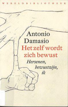 Damasio, Antonio. Het zelf wordt zich bewust: hersenen, bewustzijn, ik. Plaats: 159.95 DAMA