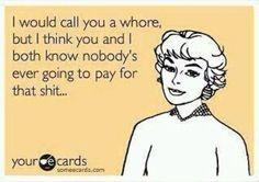 funni stuff, ecard, laugh, funny stuff, whore