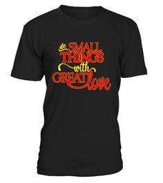 """# Do Small Things with Great Love Saint Mother Teresa t shirt .  Special Offer, not available in shops      Comes in a variety of styles and colours      Buy yours now before it is too late!      Secured payment via Visa / Mastercard / Amex / PayPal      How to place an order            Choose the model from the drop-down menu      Click on """"Buy it now""""      Choose the size and the quantity      Add your delivery address and bank details      And that's it!      Tags: do small things with…"""
