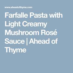 Farfalle Pasta with Light Creamy Mushroom Rosé Sauce   Ahead of Thyme