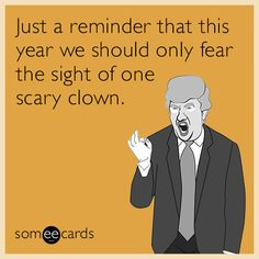 Just a reminder that this year we should only fear the sight of one scary clown.