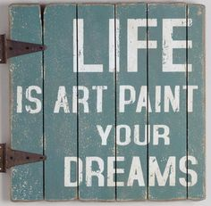 Life is Art-Paint your dreams