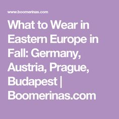 What to Wear in Eastern Europe in Fall: Germany, Austria, Prague, Budapest | Boomerinas.com